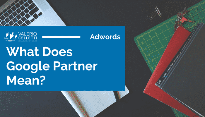 What Does Google Partner Mean?